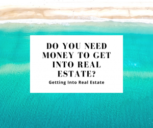 Do You Need Money to Get Into Real Estate